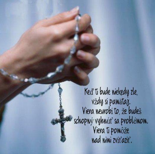 Keď ti bude niekedy zle, vždy si pamätaj: Viera neurobí to, že budeš schopný vyhnúť sa problémom. Viera ti pomôže nad nimi zvíťaziť.