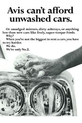 """We Try Harder! In the early 1960s, ads from the car-rental firm Avis highlighted the fact that it was second in size to Hertz. They were so successful that in 1966 Hertz fired back with its own series, including one that said, """"For years, Avis has been telling you Hertz is No. 1. Now we're going to tell you why."""""""