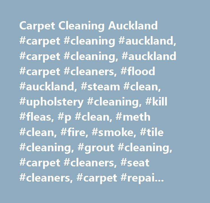 Carpet Cleaning Auckland #carpet #cleaning #auckland, #carpet #cleaning, #auckland #carpet #cleaners, #flood #auckland, #steam #clean, #upholstery #cleaning, #kill #fleas, #p #clean, #meth #clean, #fire, #smoke, #tile #cleaning, #grout #cleaning, #carpet #cleaners, #seat #cleaners, #carpet #repairs, #dry #carpet, #flood #auckland…