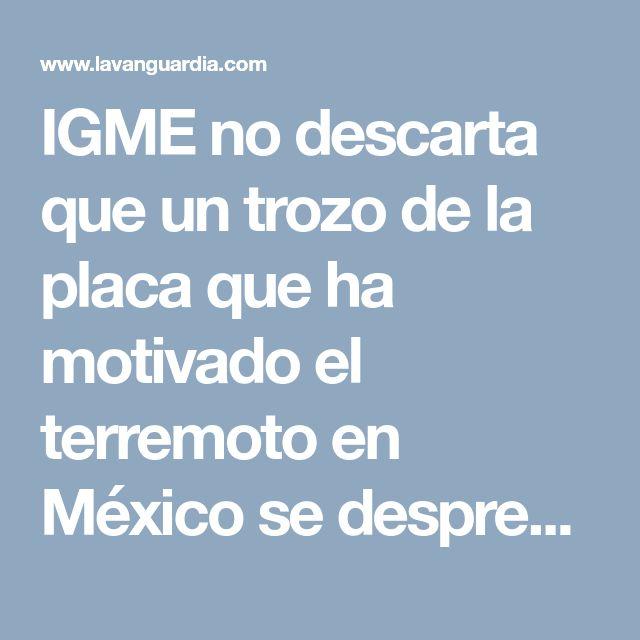 IGME no descarta que un trozo de la placa que ha motivado el terremoto en México se desprenda y caiga al manto terrestre