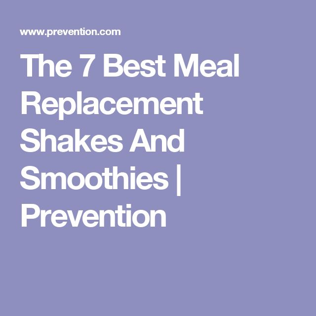 The 7 Best Meal Replacement Shakes And Smoothies | Prevention