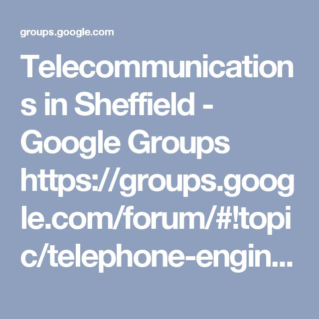 Telecommunications in Sheffield - Google Groups  https://groups.google.com/forum/#!topic/telephone-engineers-sheffield/ur9em8SJsvQ