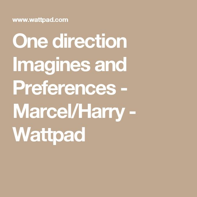 One direction Imagines and Preferences - Marcel/Harry - Wattpad