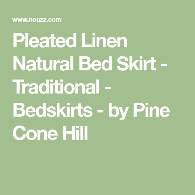 Pleated Linen Natural Bed Skirt - Traditional - Bedskirts - by Pine Cone Hill