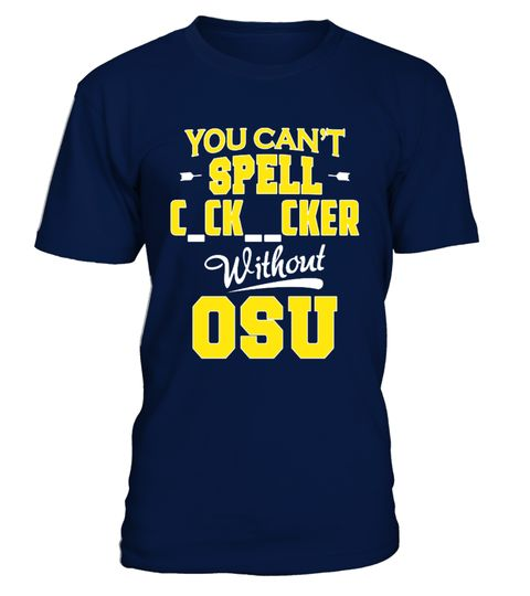 # You Cant Spell Cocksucker With OSU .  Do you hate Ohio State like I do. Then this a must. Great gift for all Ohio State haters or Wolverine fans. I know a lot of people might not wear something like this out in public. But its great for gag gifts, Wear for the game at home in front of your people or maybe for the wife to sleep in. Get yours today.