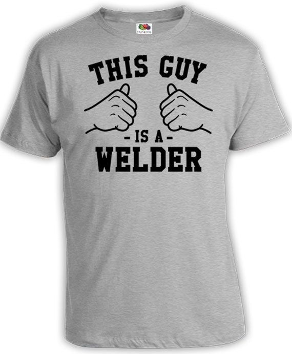 This Guy Is A Welder Shirt Work T Shirt Welding Clothing Dad