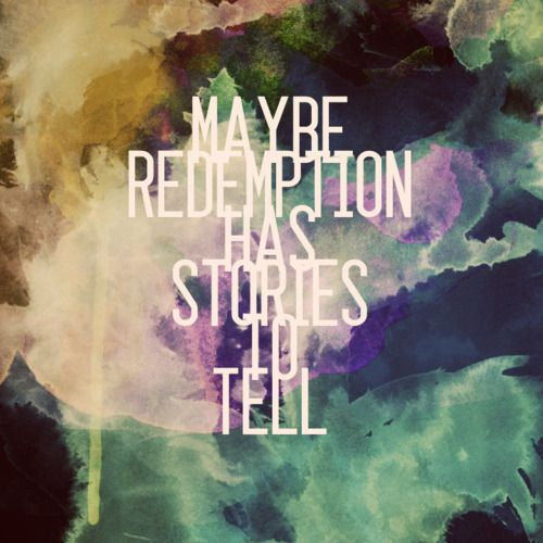 //Maybe redemption has stories to tell, maybe forgiveness is right where you fell...: