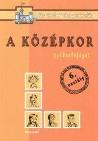 Ficzay Tímea(Szerk.) - Marosán Médea(Szerk.) - Szűcs Veronika(Szerk.) - A középkor - Gyakorlófüzet 6. osztály