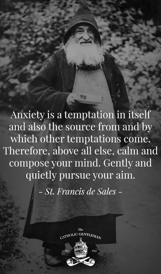 (via Rita Bibis) St. Francis de Sales - Above all else, calm your mind.