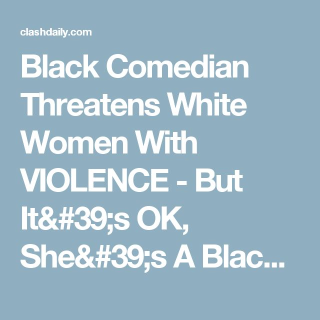 Black Comedian Threatens White Women With VIOLENCE - But It's OK, She's A Black Lib ⋆ Doug Giles ⋆ #ClashDaily