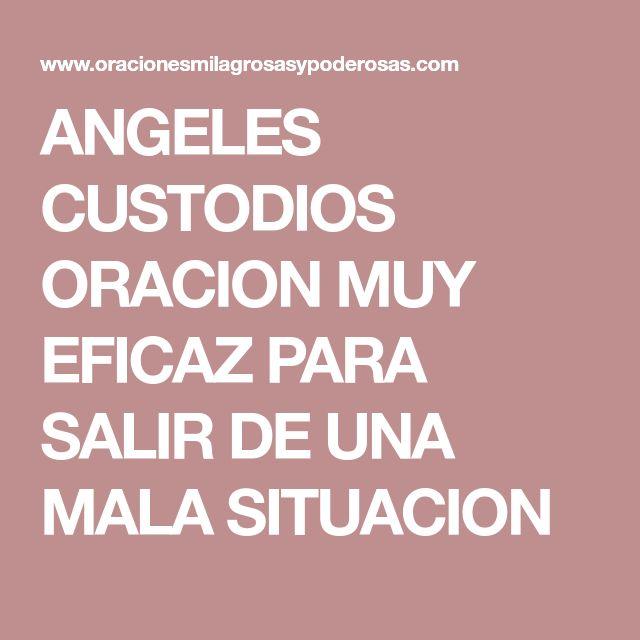ANGELES CUSTODIOS ORACION MUY EFICAZ PARA SALIR DE UNA MALA SITUACION