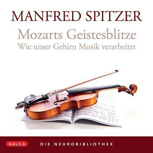 Mozarts Geistesblitze: Wie unser Gehirn Musik Verarbeitet von Manfred Spitzer, http://www.amazon.de/dp/B00O429VXM/ref=cm_sw_r_pi_dp_uxSrub10AS6PC
