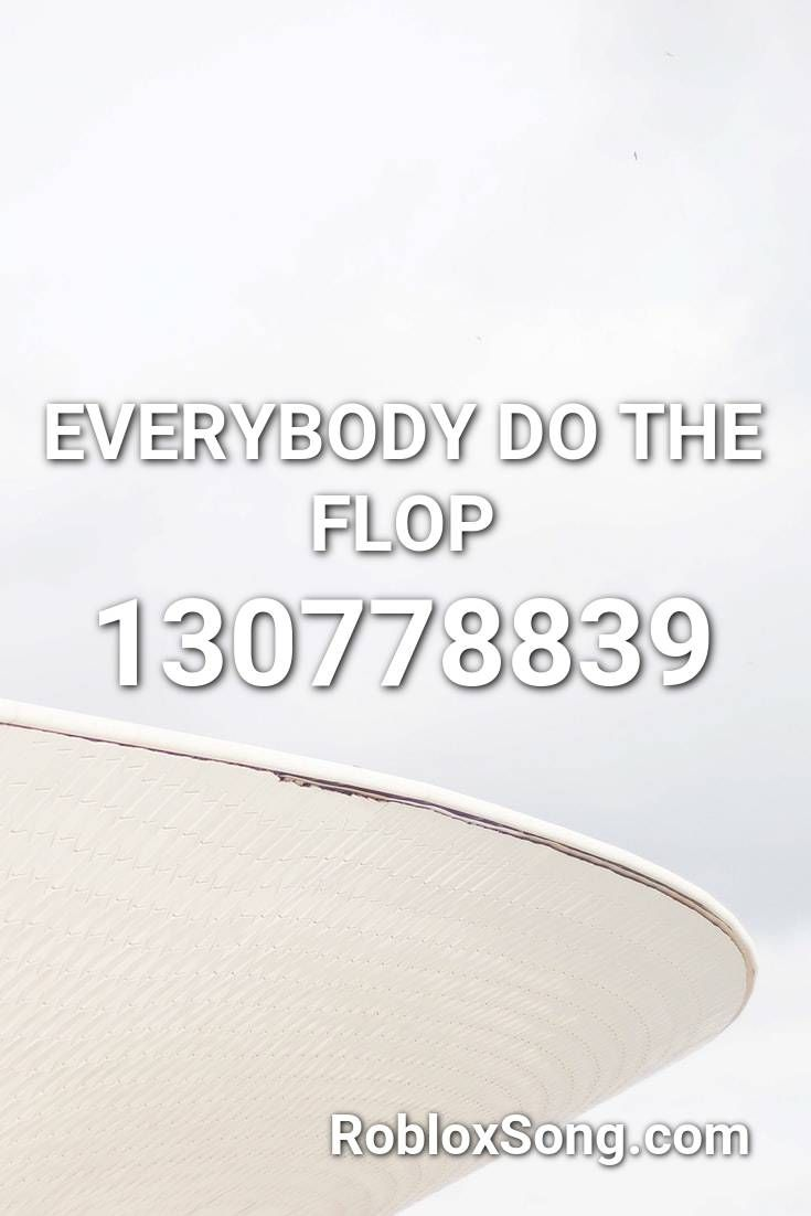 Everybody Do The Flop Roblox Id Roblox Music Codes Roblox Fun