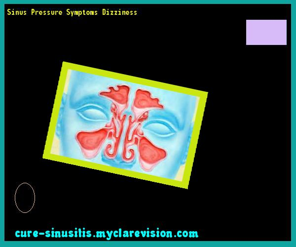 Sinus Pressure Symptoms Dizziness 214937 - Cure Sinusitis
