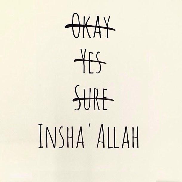 We say inshAllah! God willing!   #Islam #BeautifulSayings #Faith