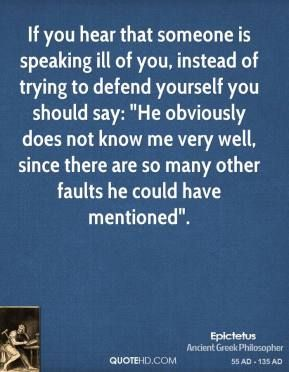 epictetus-quote-if-you-hear-that-someone-is-speaking-ill-of-you.jpg (289×372)