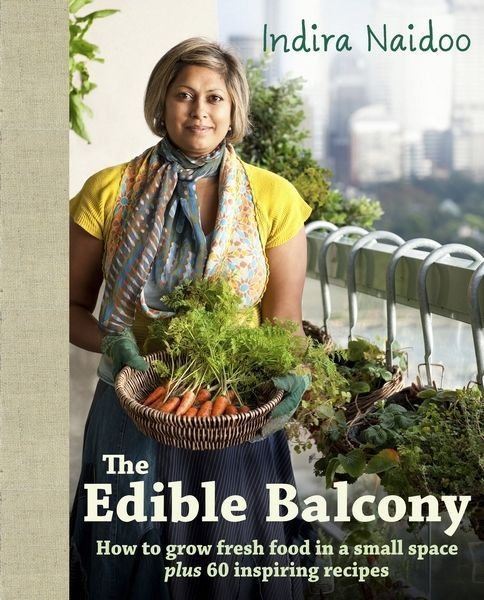 The Edible Balcony with Indira Naidoo. Growing food in small spaces. Brilliant!