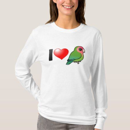 I Love Peach-faced Lovebirds T-Shirt - click to get yours right now!