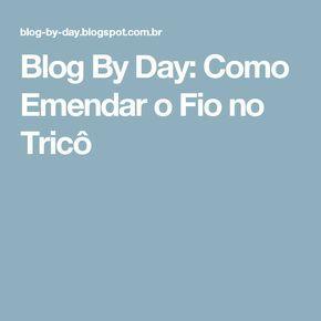 Blog By Day: Como Emendar o Fio no Tricô