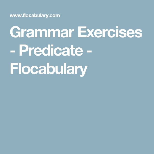 Grammar Exercises - Predicate - Flocabulary