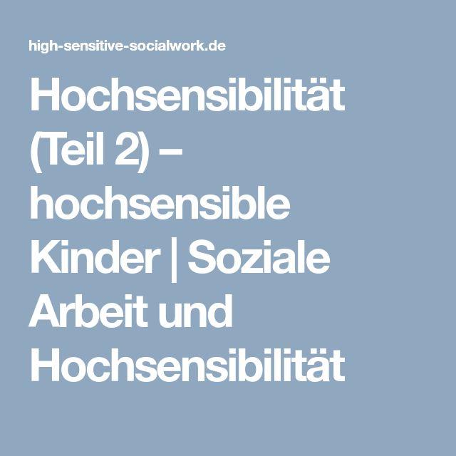 Hochsensibilität (Teil 2) – hochsensible Kinder | Soziale Arbeit und Hochsensibilität