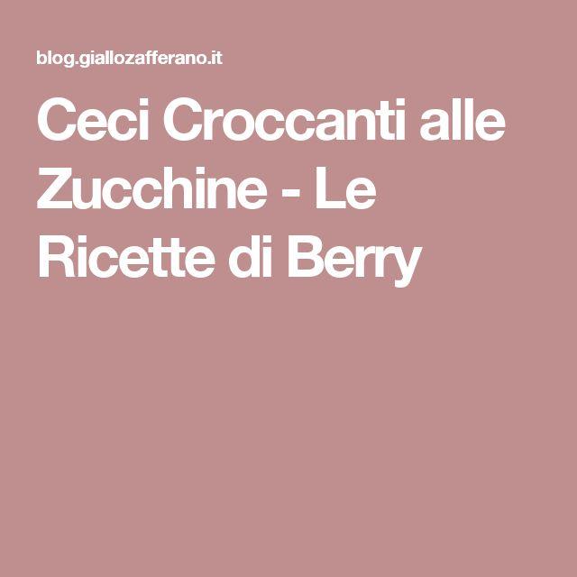 Ceci Croccanti alle Zucchine - Le Ricette di Berry