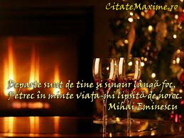 Departe sunt de tine si singur langa foc Petrec in minte viata-mi lipsita de noroc. – Citate Maxime