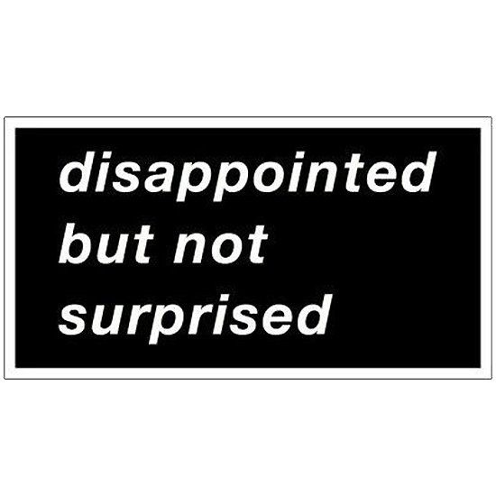 Disappointed But Not Surprised Black http://www.redbubble.com/people/harmonijou/works/23245805-disappointed-but-not-surprised-black?asc=t via @redbubble