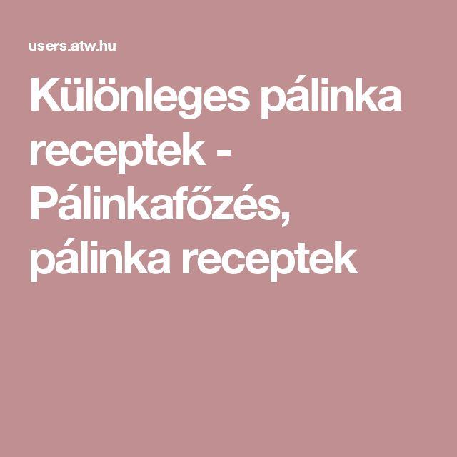 Különleges pálinka receptek - Pálinkafőzés, pálinka receptek