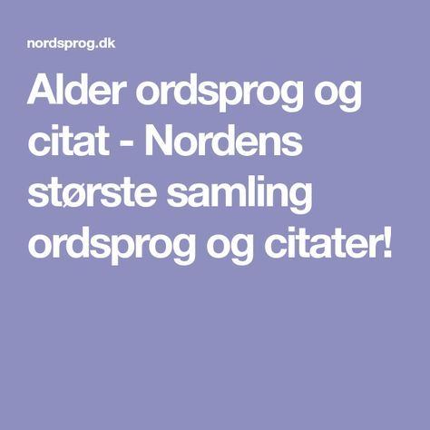 citater om alder Alder ordsprog og citat   Nordens største samling ordsprog og  citater om alder