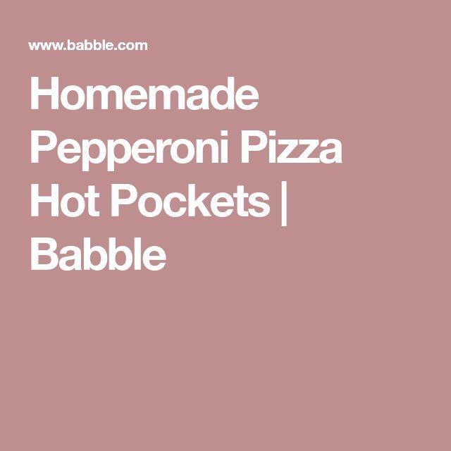 Homemade Pepperoni Pizza Hot Pockets   Babble
