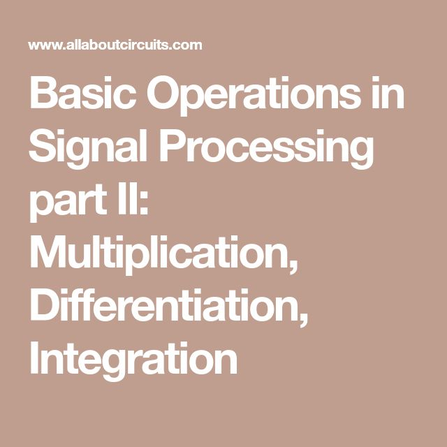 Basic Operations in Signal Processing part II: Multiplication, Differentiation, Integration