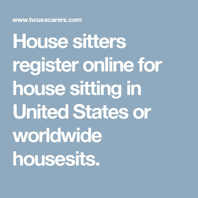 House sitters register online for house sitting in United States or worldwide housesits.