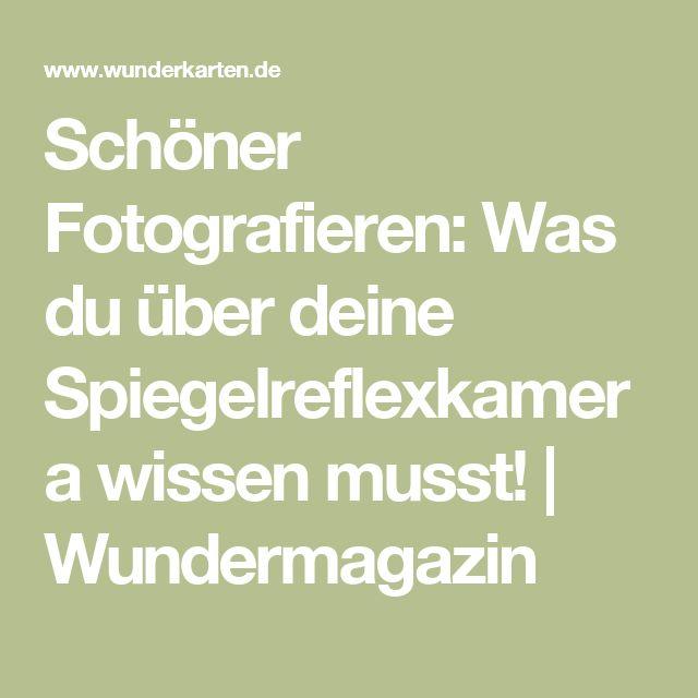 Schöner Fotografieren: Was du über deine Spiegelreflexkamera wissen musst! | Wundermagazin – Christiane Büther