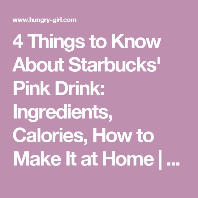 4 Things to Know About Starbucks' Pink Drink: Ingredients, Calories, How to Make It at Home   Hungry Girl