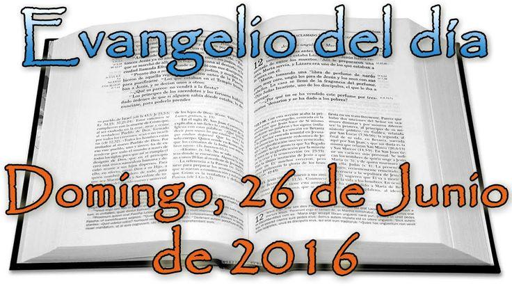 Evangelio del día (Domingo, 26 de Junio de 2016)