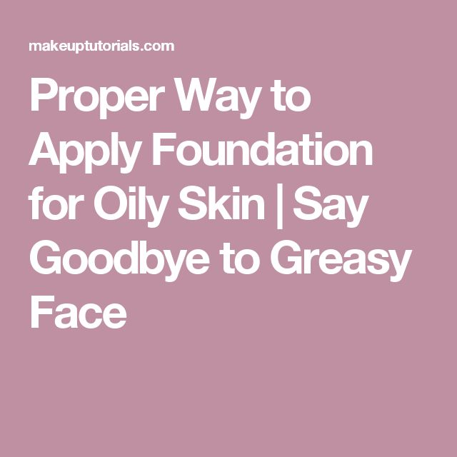 Proper Way to Apply Foundation for Oily Skin   Say Goodbye to Greasy Face