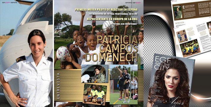 Primera mujer piloto de reactor y entrenadora de fútbol profesional en EE.UU., Patricia Campos destaca por su trabajo en favor de la igualdad entre mujeres y hombres. Ha recibido importantes premios y distinciones: Premio Woman In Aviation 2008, Mujer del Año 2010, Premio Nacional Isabel Ferrer 2012 o Mención Especial al Mérito Deportivo 2014.