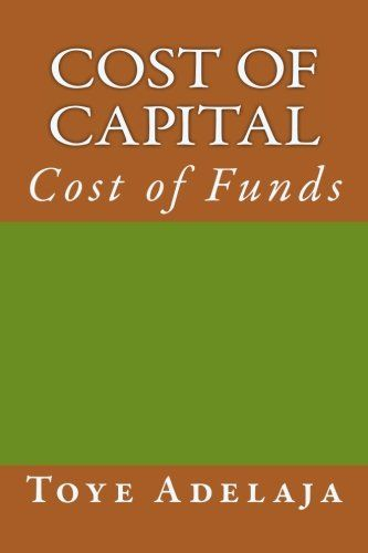 Cost of Capital: Cost of Funds by Toye Adelaja https://www.amazon.com/dp/1516849051/ref=cm_sw_r_pi_dp_x_J.9VybGS850C3
