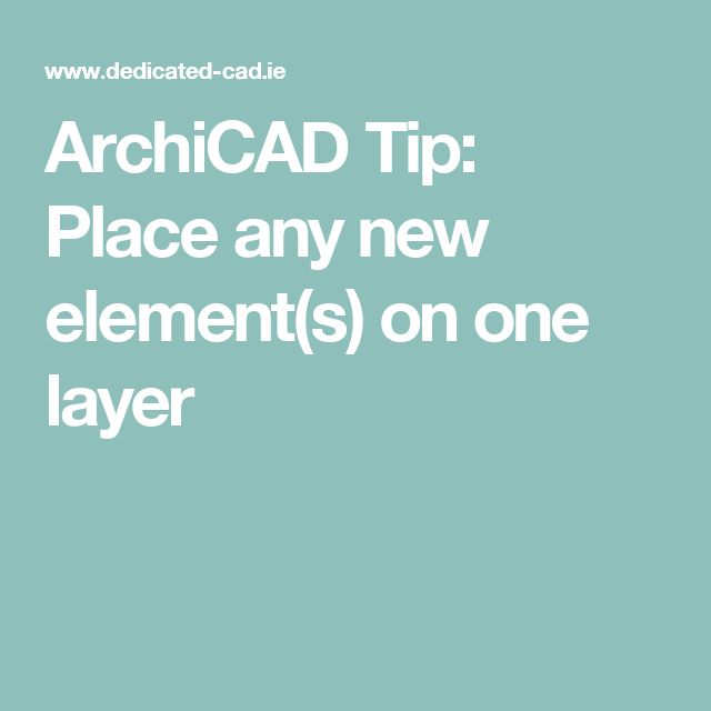 ArchiCAD Tip: Place any new element(s) on one layer