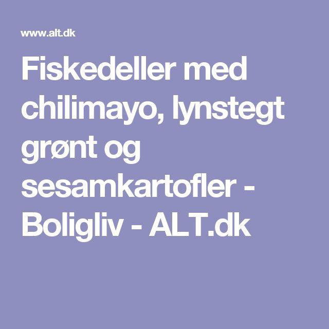 Fiskedeller med chilimayo, lynstegt grønt og sesamkartofler - Boligliv - ALT.dk