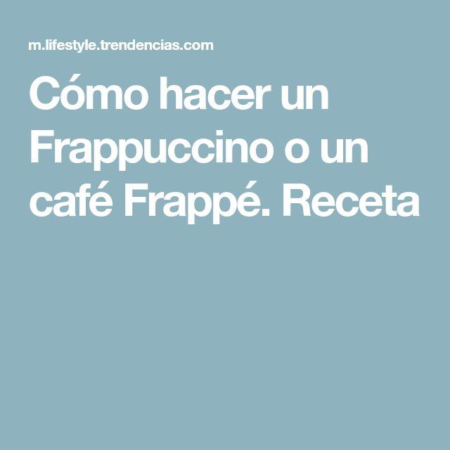 Cómo hacer un Frappuccino o un café Frappé. Receta