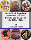 Read Online Comic Book Superhero Collectible Pin-Back Buttons and Badges of the 1940s-1960s.