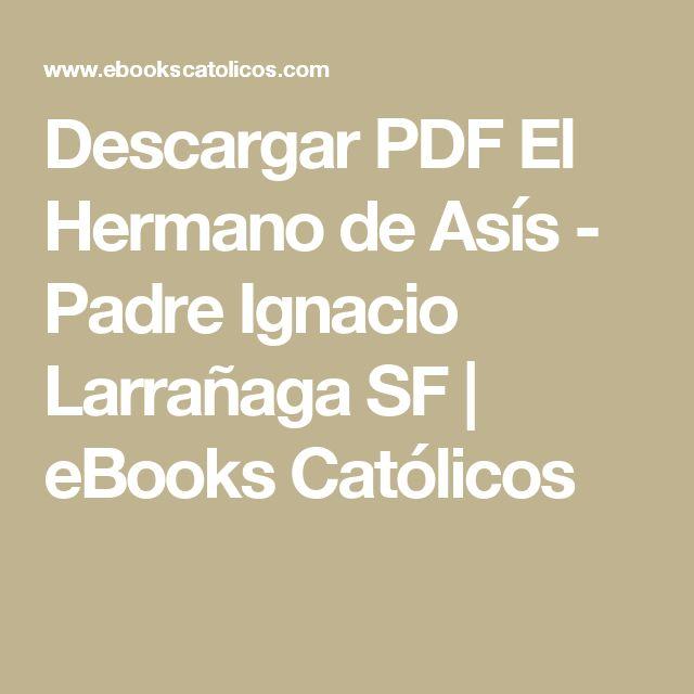 Descargar PDF El Hermano de Asís - Padre Ignacio Larrañaga SF | eBooks Católicos