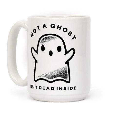Not a ghost but dead inside. Show that you have nothing left inside with this depressing yet funny ghost coffee mug.