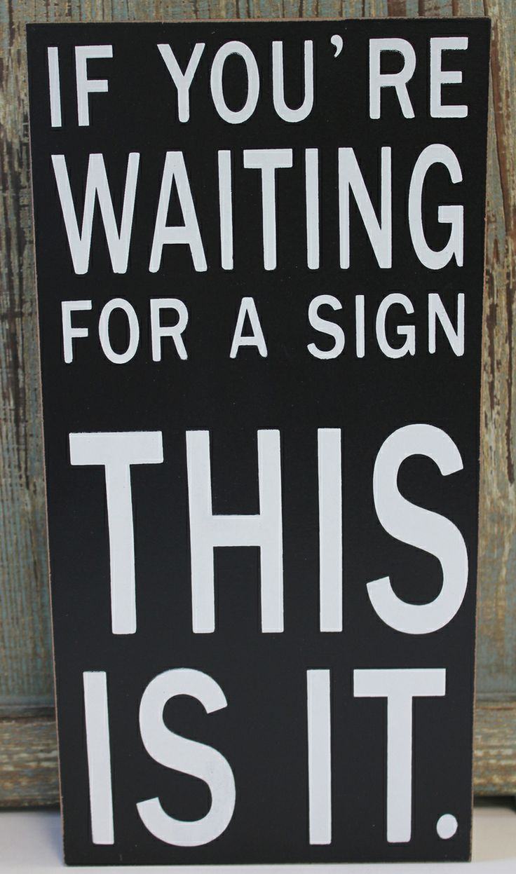 If You're Waiting for a Sign - This is It - Wood Block Sign - Popular Quotes  Sayings
