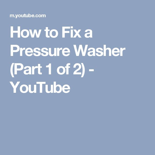How to Fix a Pressure Washer (Part 1 of 2) - YouTube