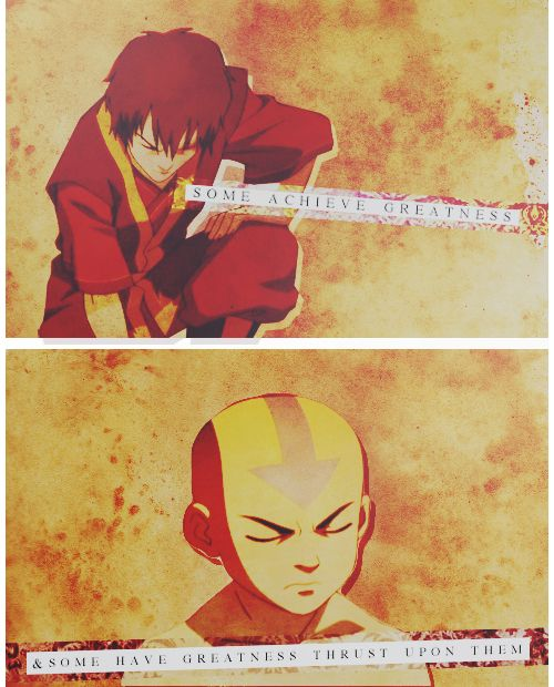 Some men are born great, some have greatness thrust upon them...Airbender Legends, Zuko Aang, Fav Quotes, Zuko Quotes, The Last Airbender, Avatar, Airbender Awesome, A Quotes, Aang Zuko
