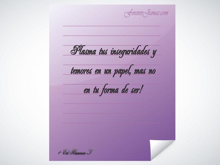 Plasma tus inseguridades y temores en un papel, mas no en tu forma de ser!