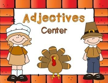 "Adjectives Thanksgiving StyleIncludes:-Poster remind students what an adjective is.-A ""Pick and Adjective"" poster with many adjective examples.-Sentences missing adjectives- (Students pick on to fill in)-2 Recording sheets. One where the students only fill in adjectives and one where students can fill in entire sentences.Check out my other Thanksgiving Grammar CentersAdjectives vs."